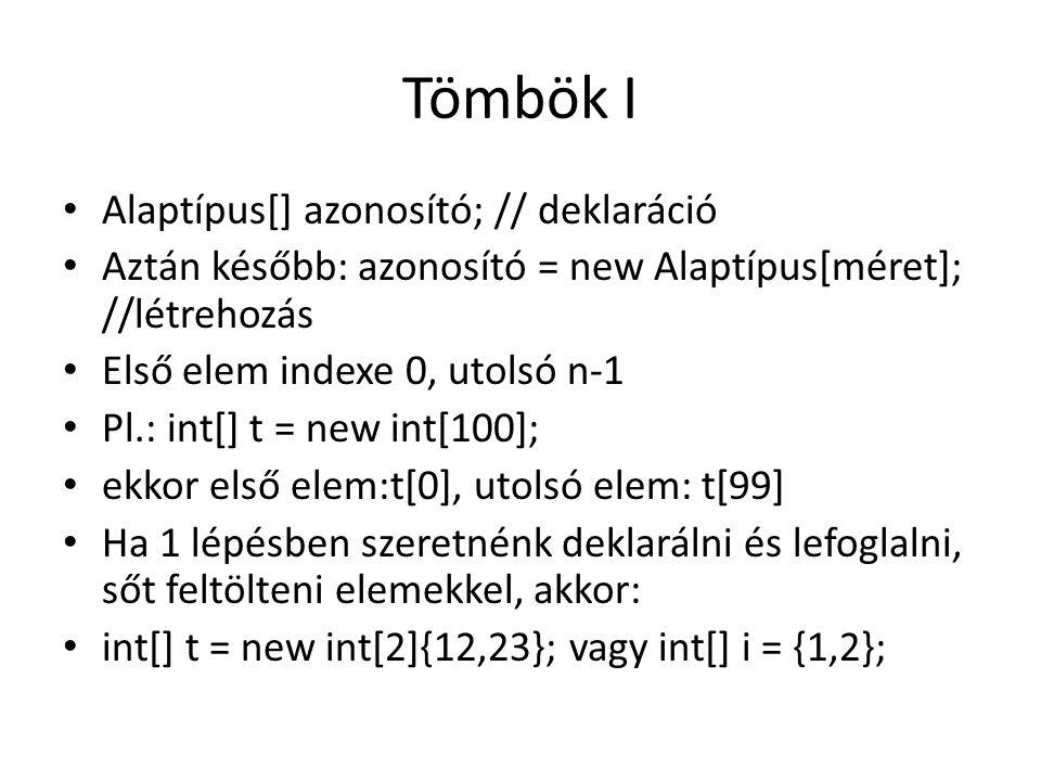 Tömbök I Alaptípus[] azonosító; // deklaráció